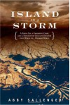 Island in a Storm: A Rising Sea, a Vanishing Coast, and a Nineteenth-Century Disaster that Warns of a Warmer World - Abby Sallenger