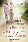Fünf Frauen, der Krieg und die Liebe - Helen Bryan