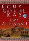 Lwy Al-Rassanu - Guy Gavriel Kay, Agnieszka Sylwanowicz
