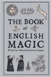 The Book of English Magic - Philip Carr-Gomm, Richard Heygate