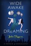 Wide Awake and Dreaming: A Memoir - Julie Flygare