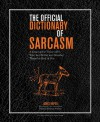 The Official Dictionary of Sarcasm: A Lexicon for Those of Us Who Are Better and Smarter Than the Rest of You - James Napoli
