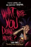 What Are You Doing Here?: A Black Woman's Life and Liberation in Heavy Metal - Laina Dawes