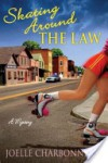 Skating Around the Law (Rebecca Rpbbins Mystery, #1) - Joelle Charbonneau