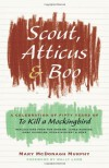 "Scout, Atticus, and Boo: A Celebration of Fifty Years of ""To Kill a Mockingbird"" - Mary McDonagh Murphy"
