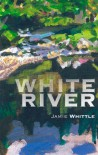 White River (Non-Fiction) - Jamie Whittle