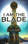 I Am The Blade - J.P. Buxton