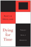Dying for Time: Proust, Woolf, Nabokov - Martin Hägglund