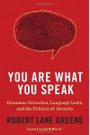 You Are What You Speak: Grammar Grouches, Language Laws, and the Politics of Identity - Robert Lane Greene