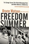 Freedom Summer: The Savage Season That Made Mississippi Burn and Made America a Democracy - Bruce Watson