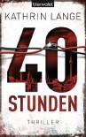 40 Stunden: Thriller - Kathrin Lange