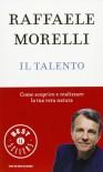 Il talento. Come scoprire e realizzare la tua vera natura - Raffaele Morelli