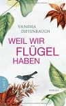 Weil wir Flügel haben: Roman - Vanessa Diffenbaugh, Karin Dufner