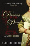 Dancing to the Precipice: Lucie de la Tour du Pin & the French Revolution - Caroline Moorehead