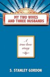 My Two Wives and Three Husbands - S. Stanley Gordon