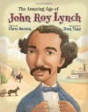 The Amazing Age of John Roy Lynch - Chris Barton, Don Tate