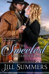 The Sweetest Mail Order Bride (Sweet Creek Brides Book 1) - Jill Summers