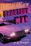 Tribulations of the Shortcut Man - P.G. Sturges