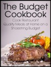 The Budget Cookbook: Cook Restaurant Quality Meals at Home on a Shoestring Budget - Sarah Sophia