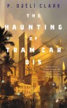 The Haunting of Tram Car 015 - P. Djeli Clark