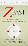 Z-FAST: A Simple, Proven Intermittent Fasting Method  - John Zehren