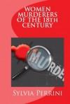 Women Murderers of the 18th Century - Sylvia Perrini