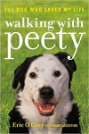 Walking with Peety: The Dog Who Saved My Life - Eric O'Grey, Mark Dagostino