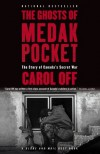 The Ghosts of Medak Pocket: The Story of Canada's Secret War - Carol Off