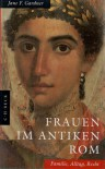 Frauen im antiken Rom: Familie, Alltag, Recht - Jane F. Gardner
