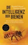 Die Intelligenz der Bienen: Wie sie denken, planen, fühlen und was wir daraus lernen können - Randolf Menzel, Matthias Eckoldt