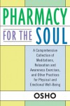 Pharmacy For the Soul: A Comprehensive Collection of Meditations, Relaxation and Awareness Exercises, and Other Practices for Physical and Emotional Well-Being - Osho