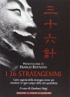 I 36 stratagemmi. L'arte segreta della strategia cinese per trionfare in ogni campo della vita quotidiana - Gianluca Magi