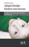 Adoptivkinder fordern uns heraus: Handbuch für Beratung, Betreuung und Therapie - Christiane Lutz