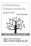 La Distinction. Critique sociale du jugement de Pierre Bourdieu (Les Fiches de lecture d'Universalis) ((Les Fiches de lecture d'Universalis)) (French Edition) - Encyclopædia Universalis