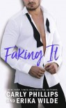 Faking It - Carly Phillips, Erika Wilde