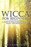 Wicca for Beginners: A Guide to Wiccan Beliefs, Rituals, Magic, and Witchcraft (Wicca Books Book 1) - Lisa Chamberlain