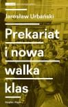 Prekariat i nowa walka klas - Urbański Jarosław, Krzysztof Ignasiak