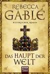 Das Haupt der Welt: Historischer Roman (Klassiker. Historischer Roman. Bastei Lübbe Taschenbücher) - Rebecca Gablé