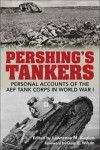Pershing's Tankers: Personal Accounts of the AEF Tank Corps in World War I - Lawrence M. Kaplan