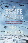 The Escape Artists: A Band of Daredevil Pilots and the Greatest Prison Breakout of WWI - Neal Bascomb