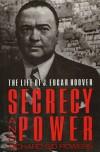 Secrecy and Power: The Life of J. Edgar Hoover - Richard Gid Powers