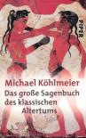 Das große Sagenbuch des klassischen Altertums - Michael Köhlmeier