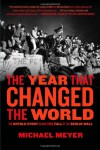 The Year that Changed the World: The Untold Story Behind the Fall of the Berlin Wall - Michael Meyer
