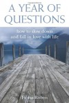 A Year of Questions: How to Slow Down and Fall in Love with Life - Satya Robyn