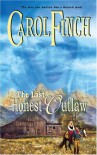 The Last Honest Outlaw (Harlequin Historical) - Carol Finch