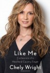 Like Me: Confessions of a Heartland Country Singer - Chely Wright