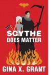 Scythe Does Matter - Gina X. Grant