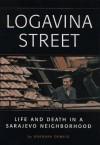 Logavina Street: Life and Death in a Sarajevo Neighborhood - Barbara Demick