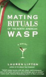 Mating Rituals of the North American WASP - Lauren Lipton