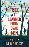 A Trick I Learned from Dead Men - Kitty Aldridge